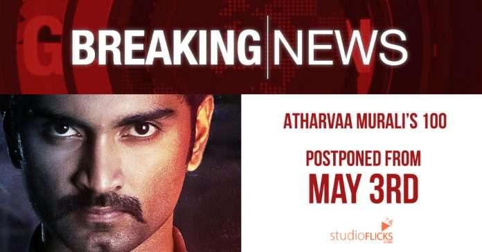 Breaking – Atharvaa Murali's 100 Postponed From May 3rd