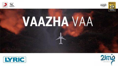 Vaazha Vaa Lyric Video | Vaazhl
